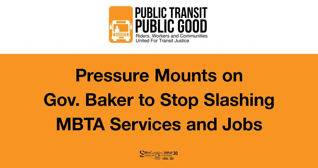Pressure Mounts on Gov. Baker to Stop Slashing MBTA Services and Jobs
